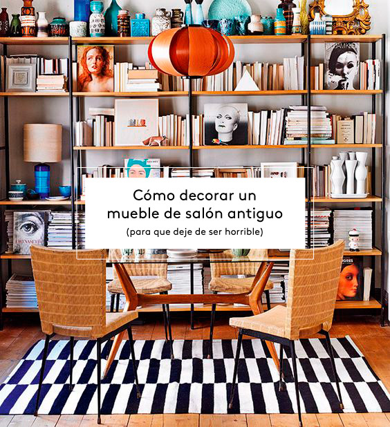 C mo decorar un mueble de sal n antiguo para que deje de for Ideas para decorar tu salon