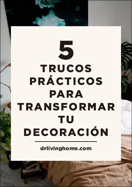 5 trucos para transformar tu decoración